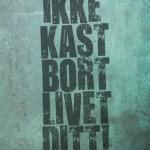 Ikke kast bort livet ditt